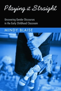 Playing It Straight: Uncovering Gender Discourse in the Early Childhood Classroom