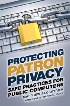 Protecting Patron Privacy: Safe Practices for Public Computers Safe Practices for Public Computers