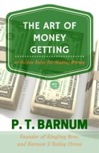 The Art of Money Getting by P.t. Barnum