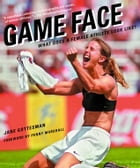 Game Face: What Does a Female Athlete Look Like? by Jane Gottesman