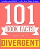 Divergent Trilogy - 101 Amazingly True Facts You Didn't Know: Fun Facts and Trivia Tidbits Quiz Game Books by G Whiz