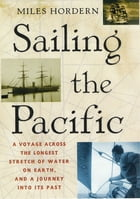 Sailing the Pacific: A Voyage Across the Longest Stretch of Water on Earth, and a Journey into Its…