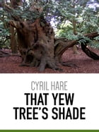 That Yew Tree's Shade by Cyril Hare