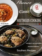 Flavours of Classic Southern Cooking: Indulge In an Incredible Assorted Authentic Southern Recipes by Norma Maneke