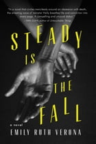 Steady is the Fall by Emily Ruth Verona