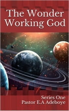 The Wonder Working God: Series One by Pastor E.A Adeboye