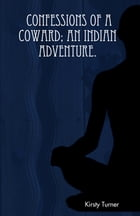 Confession of a Coward - an Indian Adventure by Kirsty Turner