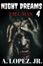 Tall Man: Night Dreams #4 by A. Lopez, Jr.