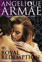 His Royal Redemption (Royals of Countavia 2) by Angelique Armae