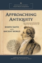 Approaching Antiquity: Joseph Smith and the Ancient World (2013 Church History Symposium)