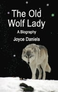 The Old Wolf Lady: A Biography 98904955-77a6-46b6-b0f9-3fa11de57a02