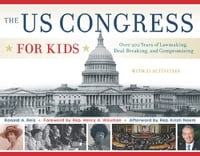 The US Congress for Kids: Over 200 Years of Lawmaking, Deal-Breaking, and Compromising, with 21…