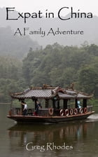 Expat in China: A Family Adventure by Greg Rhodes