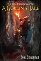 A Goblin's Tale (The Iron Teeth Book 1) by Scott Straughan
