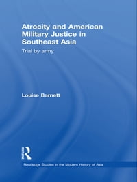 Atrocity and American Military Justice in Southeast Asia: Trial by Army