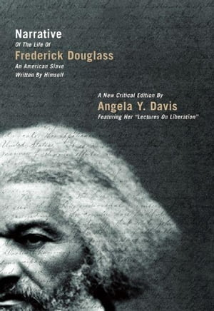 Narrative of the Life of Frederick Douglass, an American Slave, Written by Himself: A New Critical Edition by Angela Y. Davis
