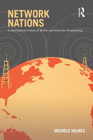Network Nations A Transnational History of British and American Broadcasting