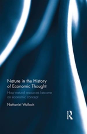 Nature in the History of Economic Thought How Natural Resources Became an Economic Concept