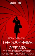 The Sapphire Affair: The True Story Behind Alfred Hitchcock's Topaz by Fergus Mason