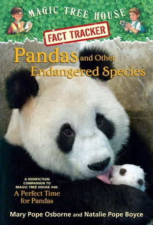 Pandas and Other Endangered Species A Nonfiction Companion to Magic Tree House #48: A Perfect Time for Pandas