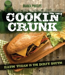Book Cookin' Crunk: Eatin' Vegan in the Dirty South by Bianca Phillips