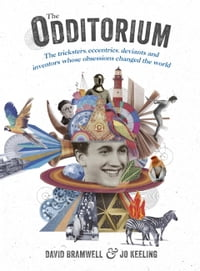 The Odditorium: The tricksters, eccentrics, deviants and inventors whose obsessions changed the…