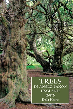 Trees in Anglo-Saxon England Literature,  Lore and Landscape