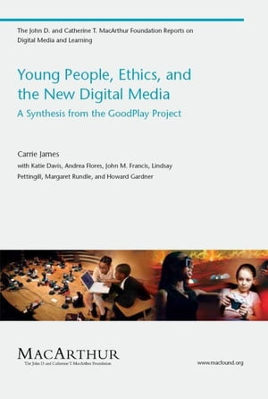 Young People,  Ethics,  and the New Digital Media A Synthesis from the GoodPlay Project
