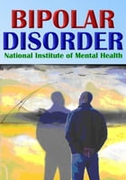 Bipolar Disorder by National Institute of Mental Health, U.S. Department Of Health And Human Services