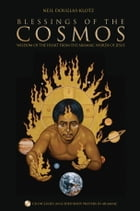 Blessings of the Cosmos: Wisdom of the Heart from the Aramaic Words of Jesus