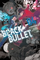 Black Bullet, Vol. 4 (manga) by Shiden Kanzaki