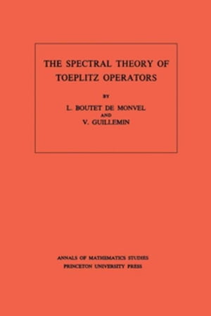 The Spectral Theory of Toeplitz Operators. (AM-99)