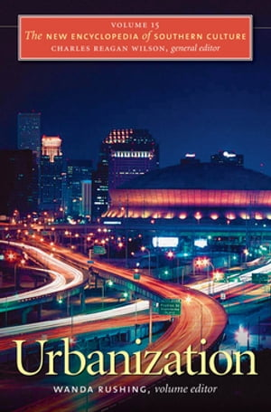 The New Encyclopedia of Southern Culture Volume 15: Urbanization