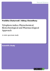 Tylophora indica: Phytochemical, Biotechnological and Pharmacological Approach: A wide spectrum…