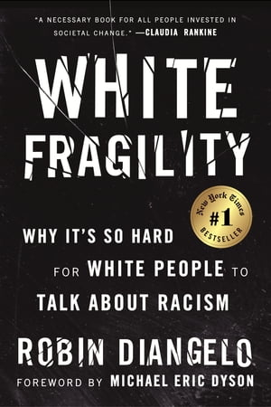 White Fragility: Why It's So Hard for White People to Talk About Racism by Robin DiAngelo