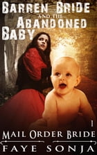 Mail Order Bride: CLEAN Western Historical Romance : The Barren Bride & The Abandoned Baby: Brides & Miracle Babies of Ghostbrook Book1, #1 by Faye Sonja