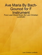 Ave Maria By Bach-Gounod for F Instrument - Pure Lead Sheet Music By Lars Christian Lundholm by Lars Christian Lundholm