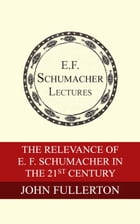 The Relevance of E. F. Schumacher in the 21st Century by John Fullerton