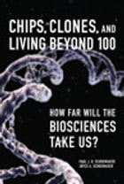 Chips, Clones, and Living Beyond 100: How Far Will the Biosciences Take Us? by Paul J. H. Schoemaker