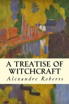 A Treatise of Witchcraft by Alexandre Roberts