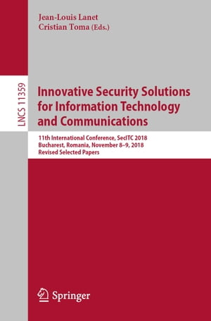 Innovative Security Solutions for Information Technology and Communications: 11th International Conference, SecITC 2018, Bucharest, Romania, November 8–9, 2018, Revised Selected Papers by Jean-Louis Lanet