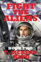 Fight The Aliens: Escape Series, #2 by T. Jackson King