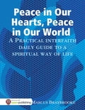 Peace in Our Hearts, Peace in Our World: A Practical Interfaith Daily Guide to a Spiritual Way of Life e7b86df3-d65b-4774-8b33-20a74834448a