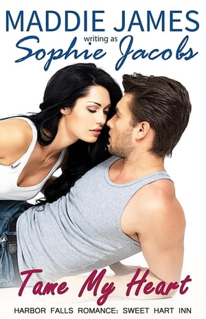 Tame My Heart: A Harbor Falls Romance, #4 by Sophie Jacobs