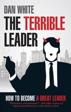 The Terrible Leader: How to become a great leader