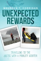 Unexpected Rewards: Travelling to the Arctic With a Mobility Scooter by Maureen T. Corrigan