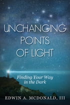Unchanging Points Of Light: Finding Your Way In The Dark by Edwin McDonald
