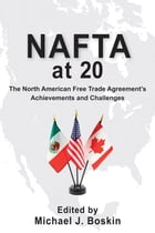NAFTA at 20: The North American Free Trade Agreement's Achievements and Challenges by Michael J. Boskin