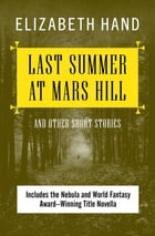 Last Summer at Mars Hill: and Other Short Stories by Elizabeth Hand