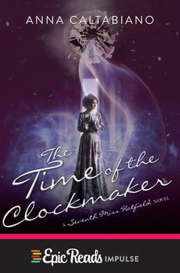 Book The Time of the Clockmaker: A Seventh Miss Hatfield Novel by Anna Caltabiano